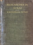 Researches in Sinai by W.M. Flinders Petrie and C.T. Currelly M.A.