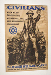 Civilians, when we go through this we need all the help and comfort you can give - The Jewish Welfare Board by Sidney Riesenberg and National Jewish Welfare Board